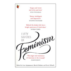 Fifty Shades of Feminism - ed. by Lisa Appignanesi, Rachel Holmes & Susie Orbach
