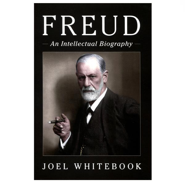 Freud: An Intellectual Biography - Joel Whitebook