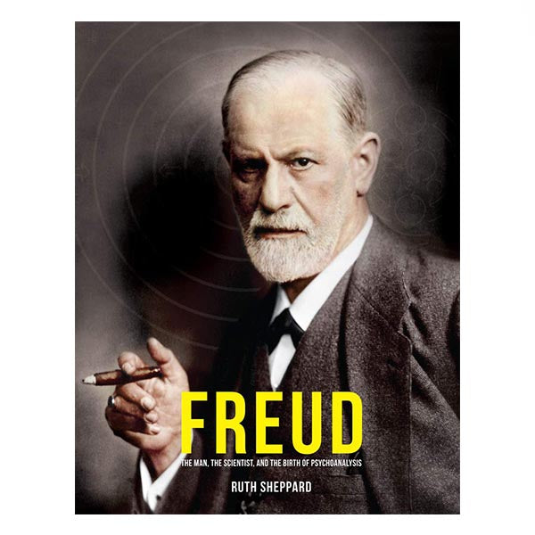 Freud: The Man, The Scientist, and The Birth of Psychoanalysis - Ruth Sheppard