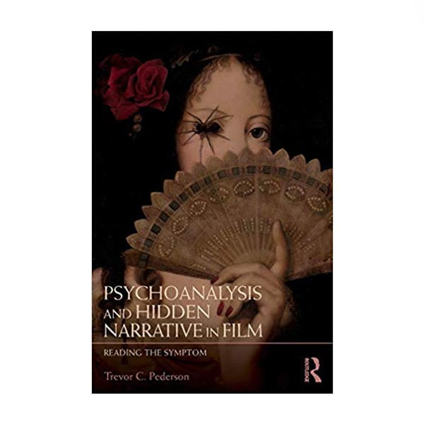 Psychoanalysis and Hidden Narrative in Film - Trevor C. Pederson
