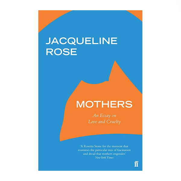 Mothers: An Essay on Love and Cruelty - Jacqueline Rose (paperback)