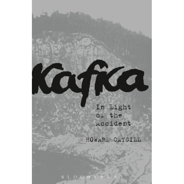 Kafka: In the Light of the Accident - Howard Caygill