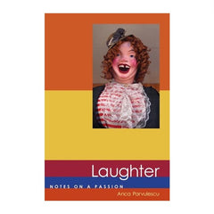 Laughter, Notes on a Passion - Anca Parvulescu