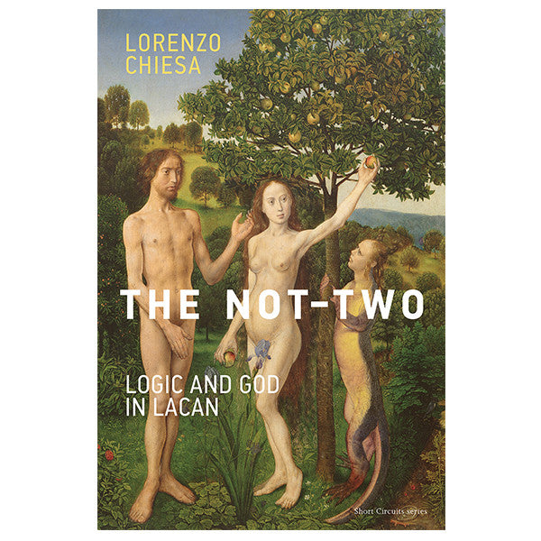 The Not-Two: Logic and God in Lacan - Lorenzo Chiesa