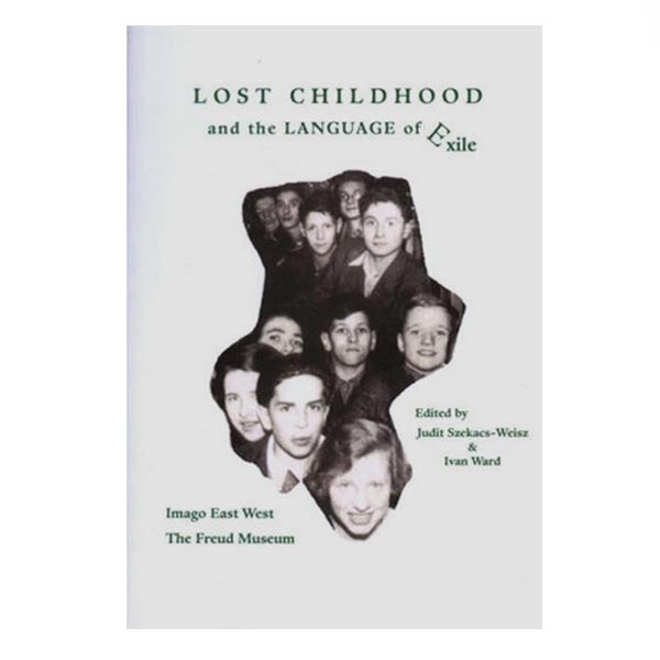 Lost Childhood and the Language of Exile - ed. Judit Szekacs-Weisz, Ivan Ward