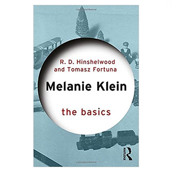 Melanie Klein: The Basics - R.D. Hinshelwood, Tomasz Fortuna