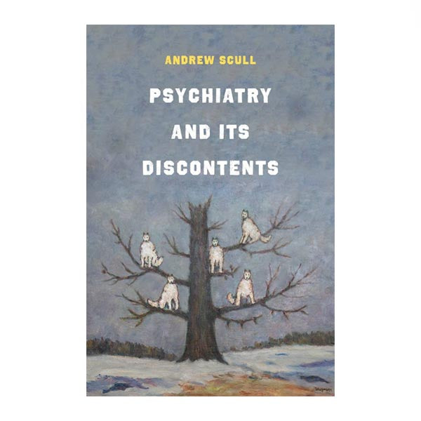 Psychiatry and Its Discontents (Hardback) - Andrew Scull
