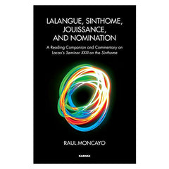 Lalangue, Sinthome, Jouissance, and Nomination - Raul Moncayo