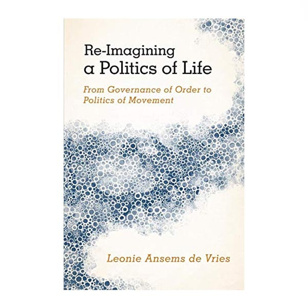 Re-Imagining a Politics of Life - Leonie Ansems de Vries