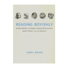 Reading Boyishly: Roland Barthes, JM Barrie, Jacques Henri Lartigue, Marcel Proust, DW Winnicott - Carol Mavor
