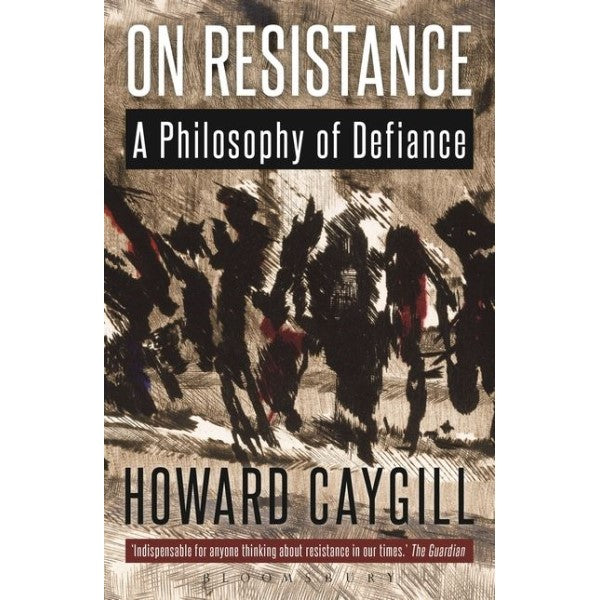 On Resistance: A Philosophy of Defiance - Howard Caygill