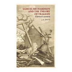 Samuel Richardson and the Theory of Tragedy (Clarissa's caesuras) - J.A. Smith