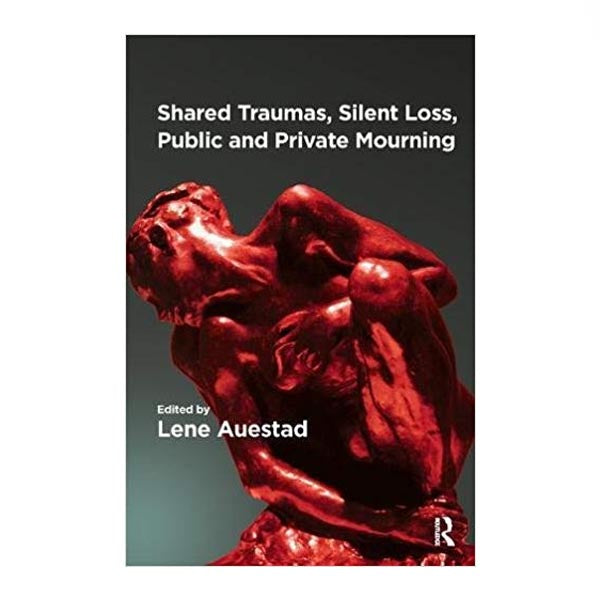 Shared Traumas, Silent Loss, Public and Private Mourning - Lene Auestad