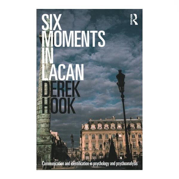 Six Moments in Lacan - Derek Hook