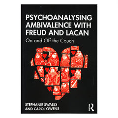 Psychoanalysing Ambivalence with Freud and Lacan: On and Off the Couch - Stephanie Swales, Carol Owens