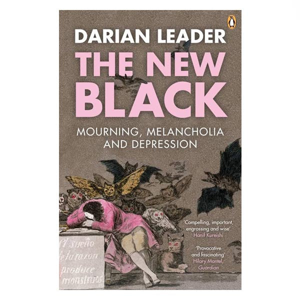 The New Black: Mourning, Melancholia and Depression - Darian Leader
