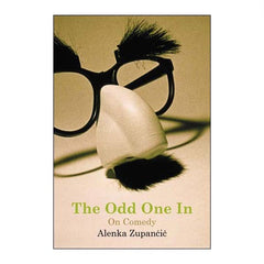 The Odd One In (On Comedy) - Alenka Zupančič