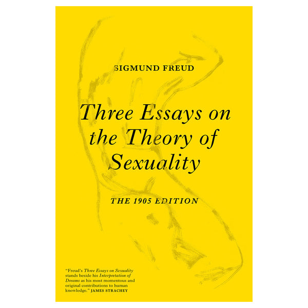Three Essays on the Theory of Sexuality: The 1905 Edition - Sigmund Freud