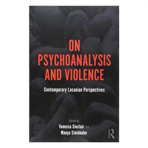 On Psychoanlaysis and Violence - ed. Sinclair, Steinkoler