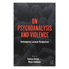 On Psychoanlaysis and Violence: Contemporary Lacanian Perspectives - ed. Sinclair, Steinkoler