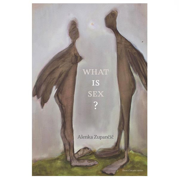 What Is Sex? - Alenka Zupančič