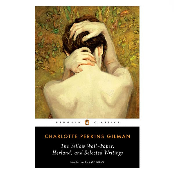 The Yellow Wall-Paper, Herland and Selected Writings - Charlotte Perkins Gilman