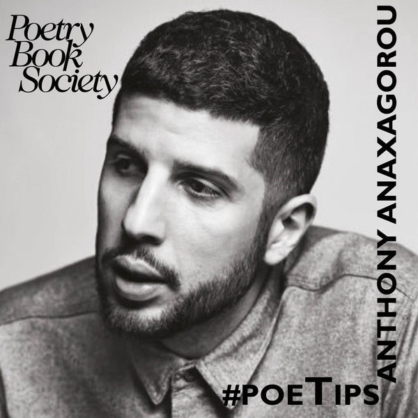 POETIPS #6: ANTHONY ANAXAGOROU
