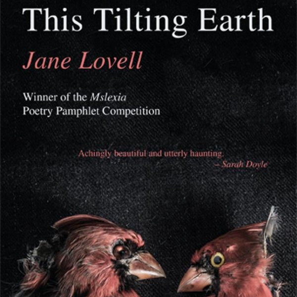 PBS & MSLEXIA WOMEN'S POETRY PAMPHLET WINNTER: THIS TILTING EARTH