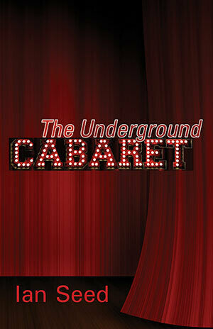 The Underground Cabaret by Ian Seed