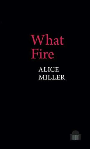 What Fire by Alice Miller