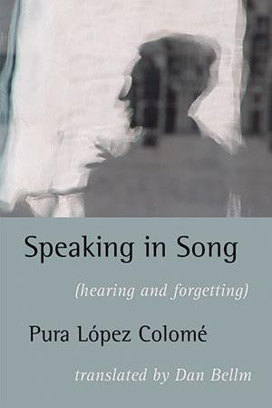 Speaking in Song by Pura López Colomé