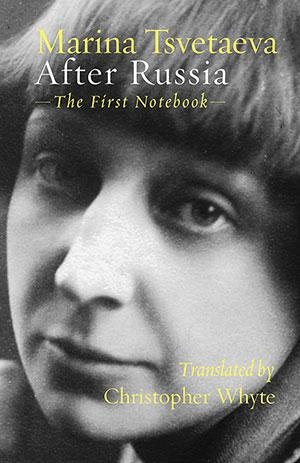 After Russia: The First Notebook by Marina Tsvetaeva (trans. Christopher Whyte)