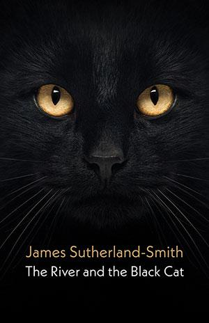 The River and the Black Cat by James Sutherland-Smith