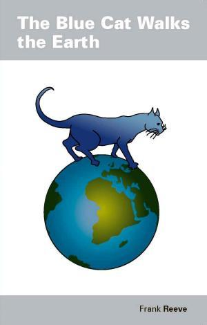 The Blue Cat Walks the Earth by Frank Reeve