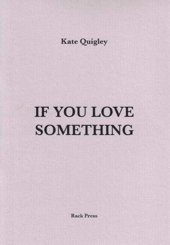 If You Love Something by Kate Quigley