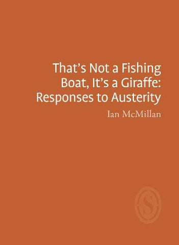 That's Not a Fishing Boat, It's a Giraffe: Responses to Austerity by Ian MacMillan