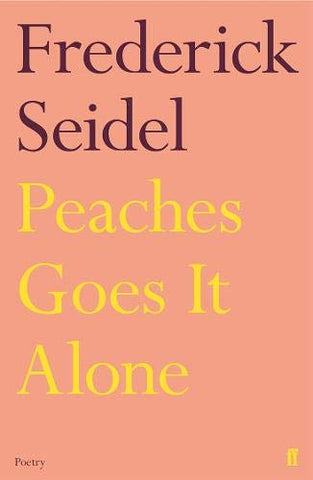Peaches Goes it Alone by Fredrick Seidel