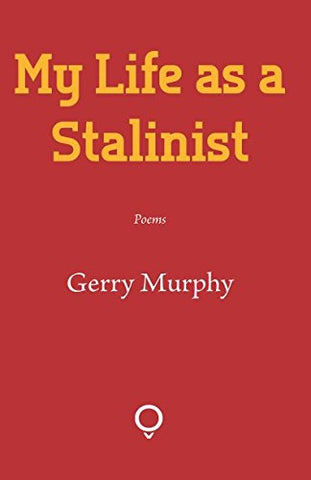 My Life as a Stalinist by Gerry Murphy
