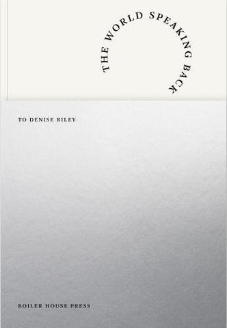 The World Speaking Back to Denise Riley, edited by Agnes Lehoczky