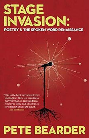 Stage Invasion: Poetry and the Spoken Word Renaissance by Pete Bearder