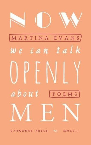 Now We Can Talk Openly About Men by Martina Evans