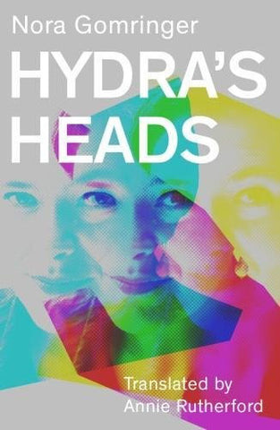 Hydra's Heads by Nora Gomringer, transl. by Annie Rutherford.