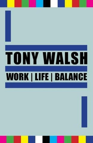 WORK | LIFE | BALANCE by Tony Walsh