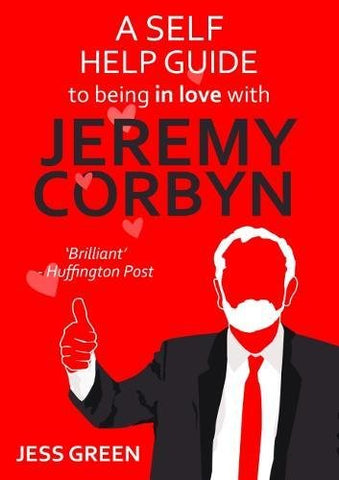 A Self Help Guide to Being in Love with Jeremy Corbyn by Jess Green