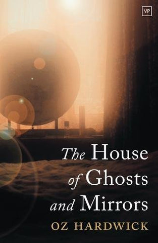 The House of Ghosts and Mirrors by Oz Hardwick