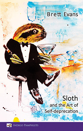 Sloth and the art of Self-deprecation by Brett Evans