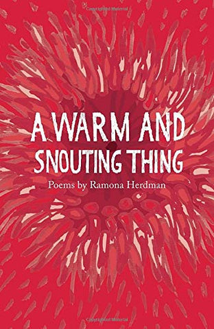 A Warm and Snouting Thing by Ramona Herdman
