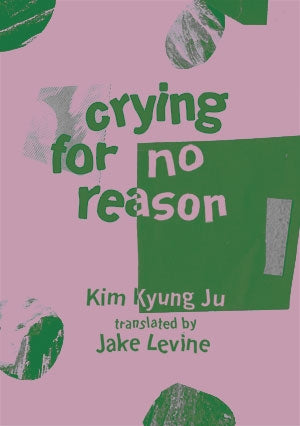 Crying for No Reason by Kim Kyung Ju (trans. Jake Levine)