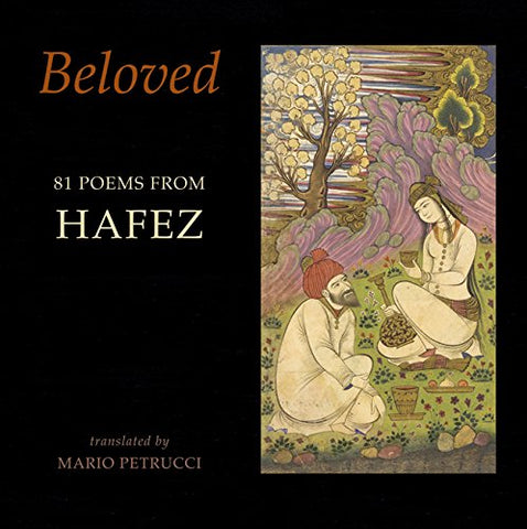 Beloved: 81 poems from Hafez by  Hafez, transl. by Mario Petrucci