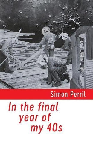 In the Final Year of My 40s by Simon Perril